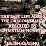 The-Baby-Left-Along-the-Oregon-Trail-Rescued-by-Christian-Pioneers