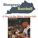 Bluegrass-Baseball-A-Year-in-the-Minor-League-Life