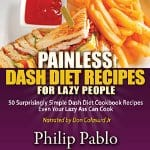 Painless-Dash-Diet-Recipes-for-Lazy-People-50-Surprisingly-Simple-Dash-Diet-Cookbook-Recipes-Even-Your-Lazy-Ass-Can-Cook