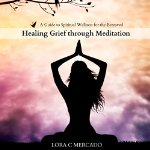 Healing-Grief-Through-Meditation-A-Guide-to-Spiritual-Wellness-for-the-Bereaved