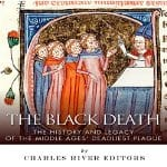 The-Black-Death-The-History-and-Legacy-of-the-Middle-Ages-Deadliest-Plague