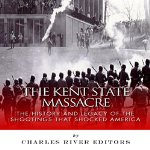 The-Kent-State-Massacre-The-History-and-Legacy-of-the-Shootings-That-Shocked-America