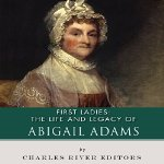 First-Ladies-The-Life-and-Legacy-of-Abigail-Adams
