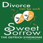 Divorce-Can-Be-Such-Sweet-Sorrow-The-Ostrich-Syndrome