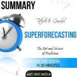 Tetlock-and-Gardners-Superforecasting-Summary