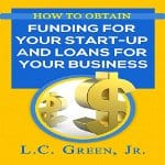 How-to-Obtain-Funding-for-Your-Start-Up-and-Loans-for-Your-Business