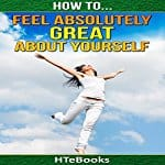 How-to-Feel-Absolutely-Great-About-Yourself