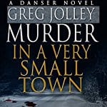 Murder-in-a-Very-Small-Town-Danser-Novel-1