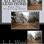 Forgetting-There-All-Roads-Lead-Home-Book-2