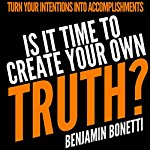 Is-It-Time-to-Create-Your-Own-Truth