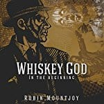 Whiskey-God-In-the-Beginning