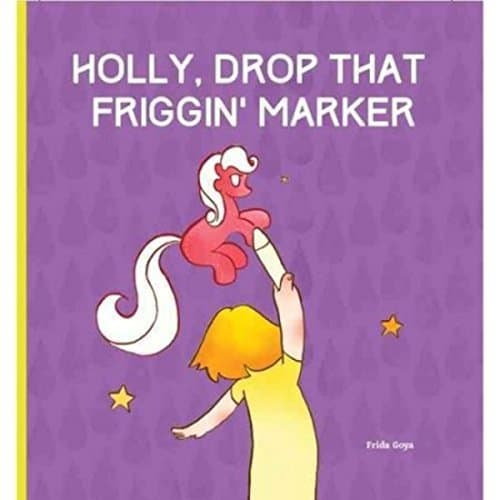 Holly-Drop-That-Friggin-Marker