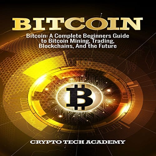 Bitcoin-A-Complete-Beginners-Guide-to-Bitcoin-Mining-Trading-Blockchains-and-the-Future