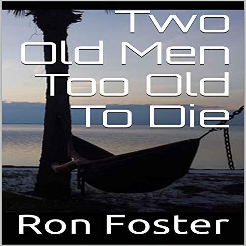 Two-Old-Men-Too-Old-to-Die