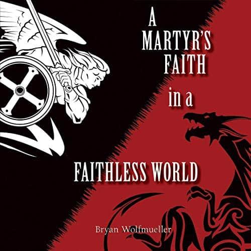 A-Martyrs-Faith-in-a-Faithless-World