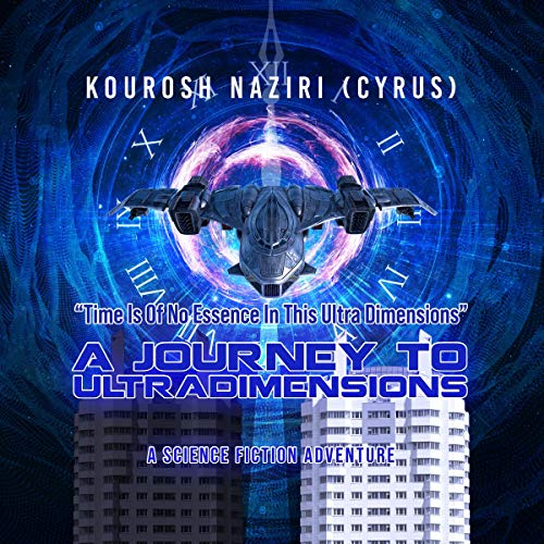 A-Journey-to-UltraDimensions-Time-Is-of-No-Essence-In-this-Ultra-Dimensions