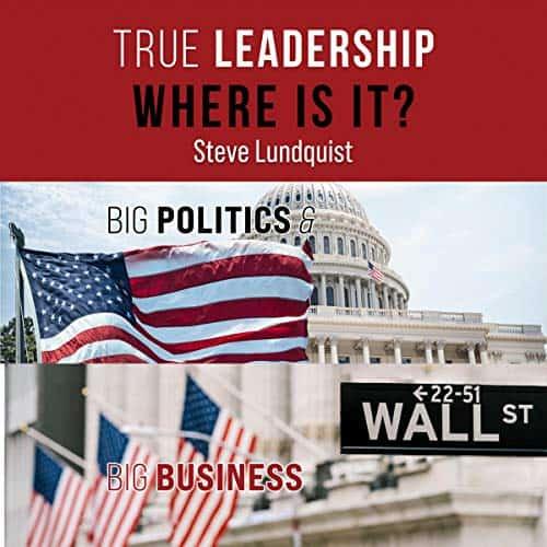 True-Leadership-Where-Is-It-Big-Politics-Big-Business