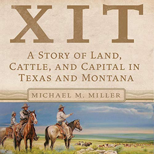 XIT-A-Story-of-Land-Cattle-and-Capital-in-Texas-and-Montana