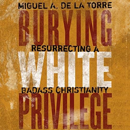 Burying-White-Privilege-Resurrecting-a-Badass-Christianity