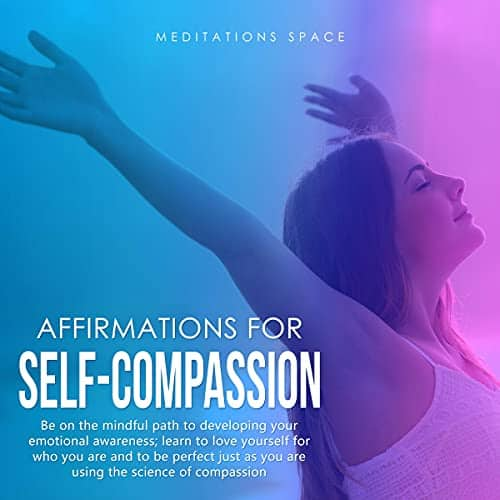 Affirmations-for-Self-Compassion-Be-on-the-Mindful-Path-to-Developing-Your-Emotional-Awareness