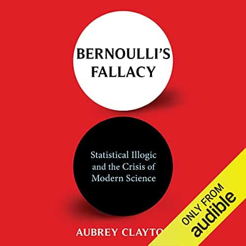 Bernoullis-Fallacy-Statistical-Illogic-and-the-Crisis-of-Modern-Science