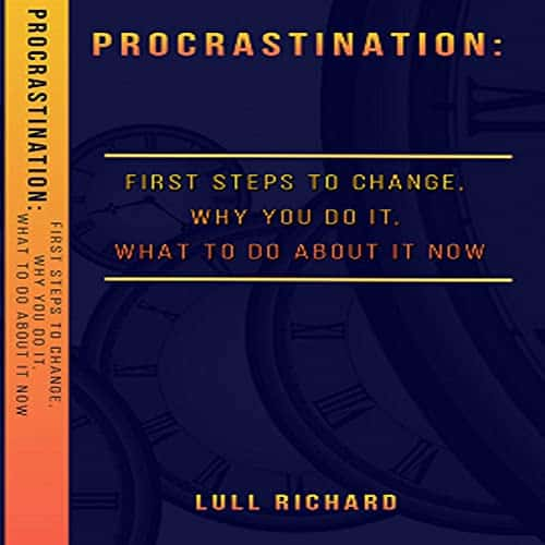 How-to-Stop-Procrastination-First-Steps-to-Change-Why-You-Do-It-What-to-Do-About-It-Now